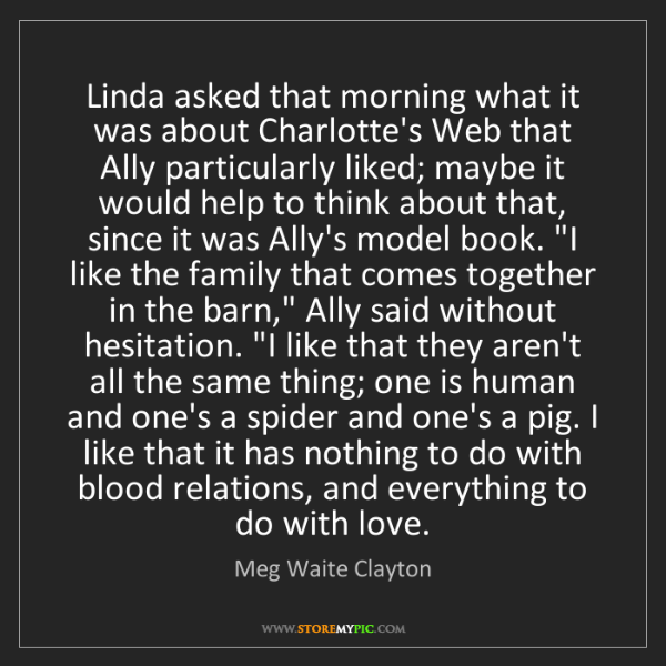 Meg Waite Clayton: Linda asked that morning what it was about Charlotte's...
