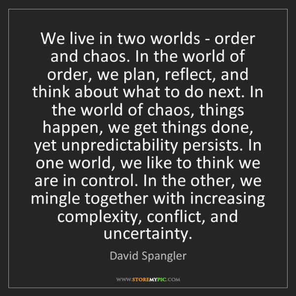 David Spangler: We live in two worlds - order and chaos. In the world...