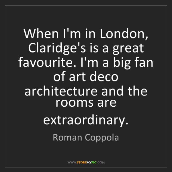 Roman Coppola: When I'm in London, Claridge's is a great favourite....