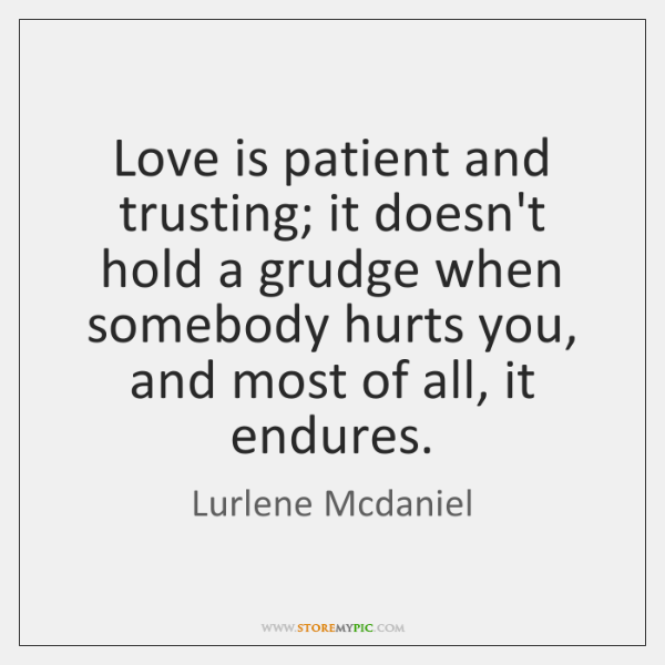 Love Is Patient And Trusting It Doesnt Hold A Grudge When Somebody