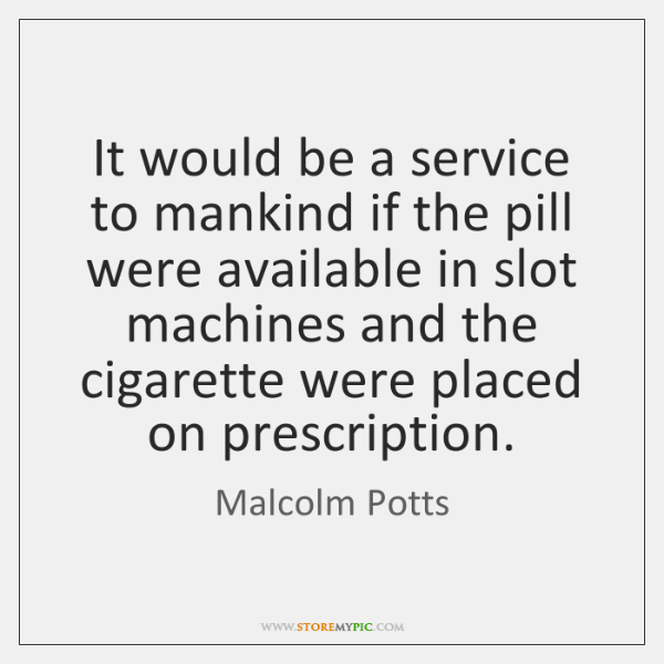 It would be a service to mankind if the pill were available ...