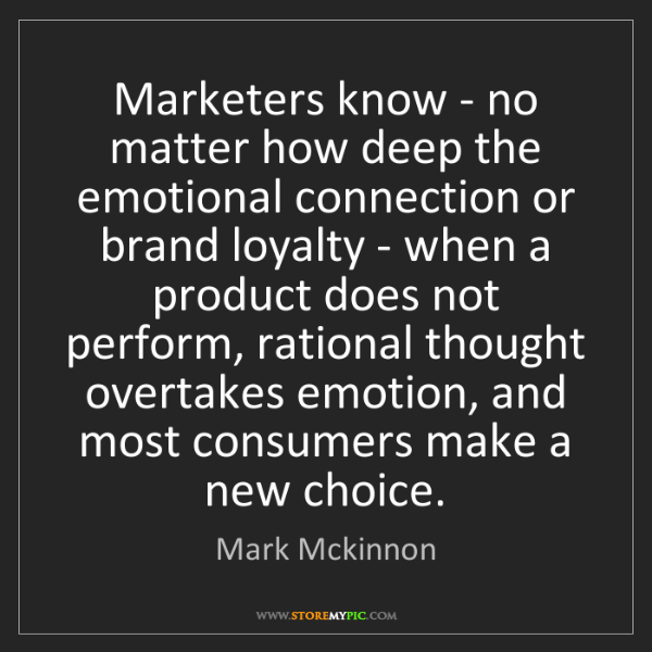 Mark Mckinnon: Marketers know - no matter how deep the emotional connection...