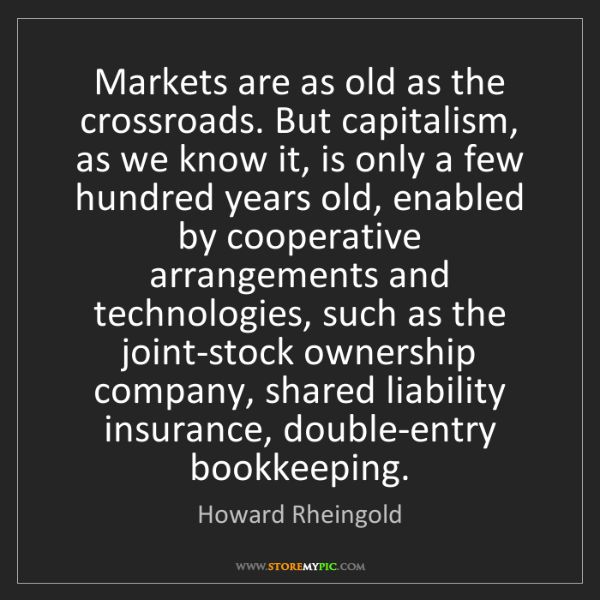 Howard Rheingold: Markets are as old as the crossroads. But capitalism,...