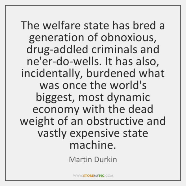 The welfare state has bred a generation of obnoxious, drug-addled criminals and ...