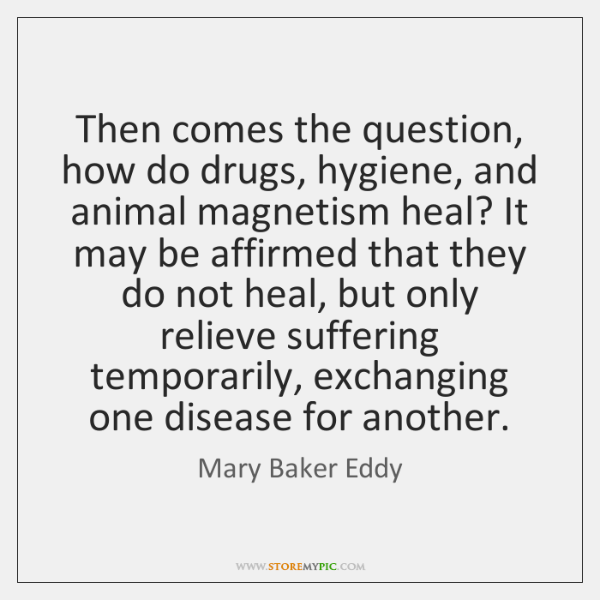 Then comes the question, how do drugs, hygiene, and animal magnetism heal? ...