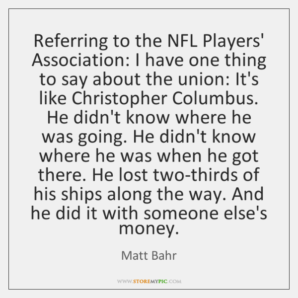Referring to the NFL Players' Association: I have one thing to say ...