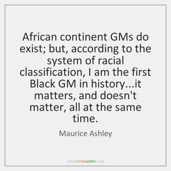 African continent GMs do exist; but, according to the system of racial ...