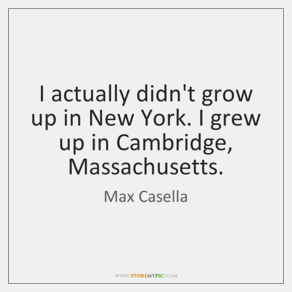 I actually didn't grow up in New York. I grew up in ...