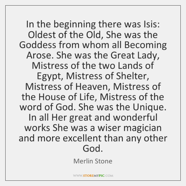 In the beginning there was Isis: Oldest of the Old, She was ...