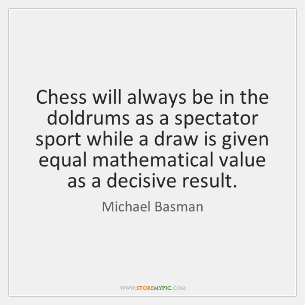 Chess will always be in the doldrums as a spectator sport while ...