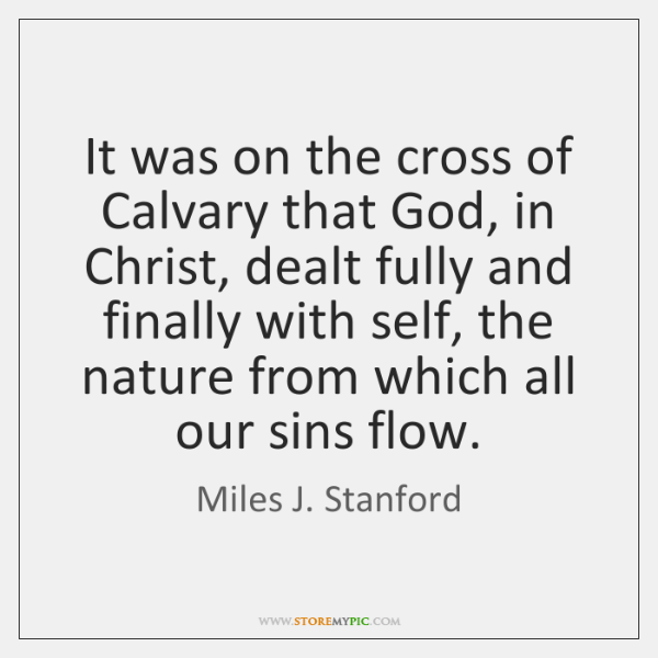 It was on the cross of Calvary that God, in Christ, dealt ...