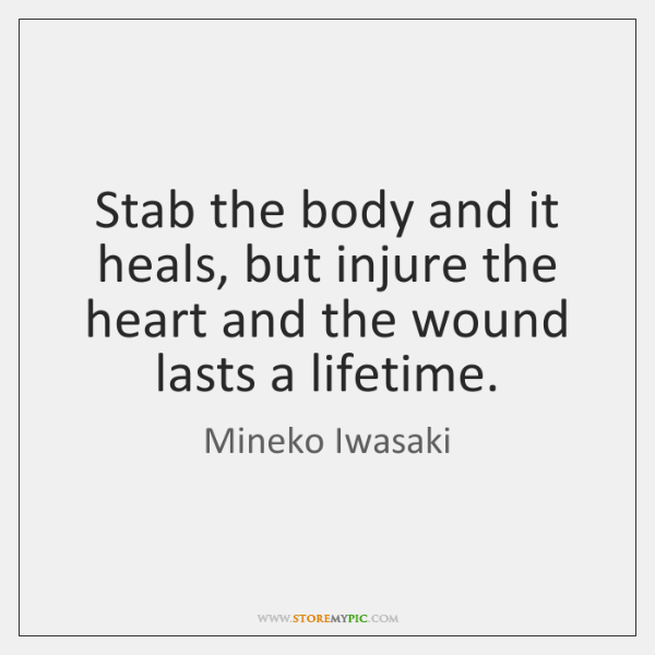 Stab the body and it heals, but injure the heart and the ...