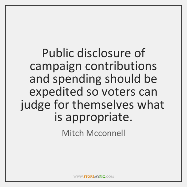Public disclosure of campaign contributions and spending should be expedited so voters ...