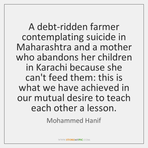 A debt-ridden farmer contemplating suicide in Maharashtra and a mother who abandons ...