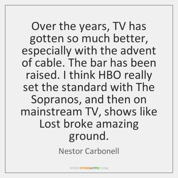 Over the years, TV has gotten so much better, especially with the ...