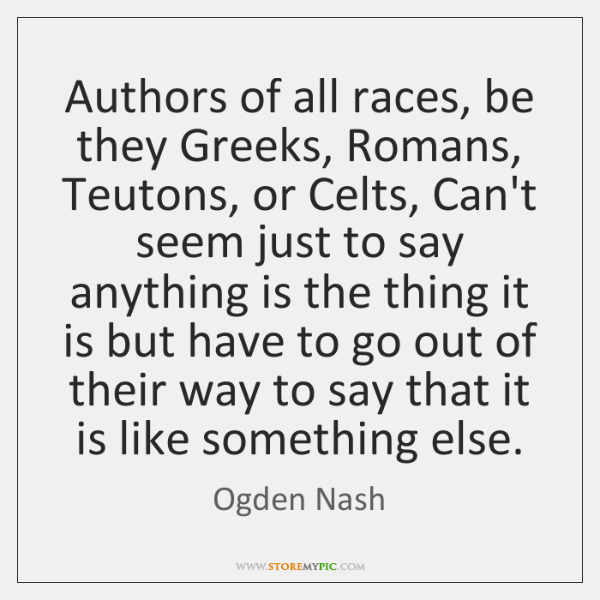 Authors of all races, be they Greeks, Romans, Teutons, or Celts, Can't ...