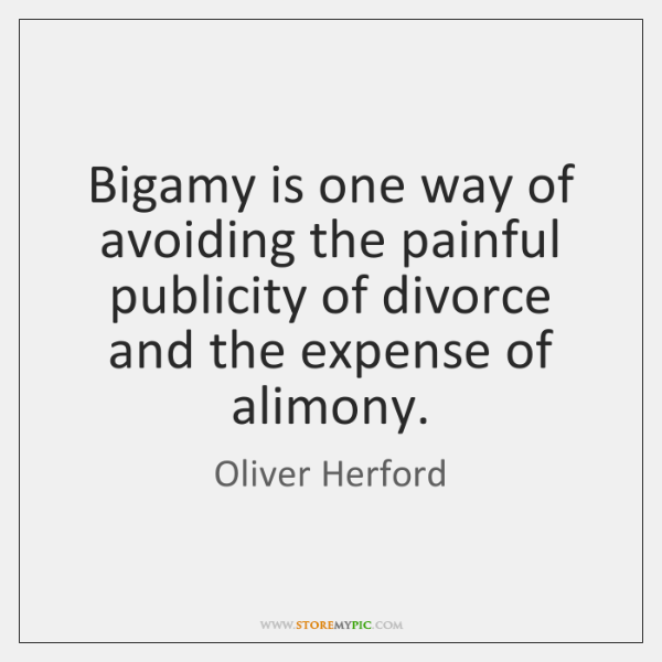 Bigamy is one way of avoiding the painful publicity of divorce and ...