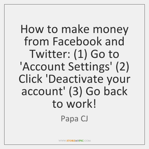 How to make money from Facebook and Twitter: (1) Go to 'Account Settings' (2) ...