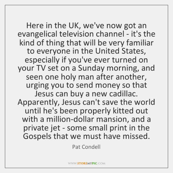 Here in the UK, we've now got an evangelical television channel - ...