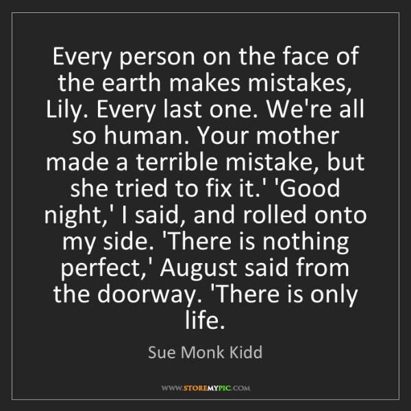 Sue Monk Kidd: Every person on the face of the earth makes mistakes,...