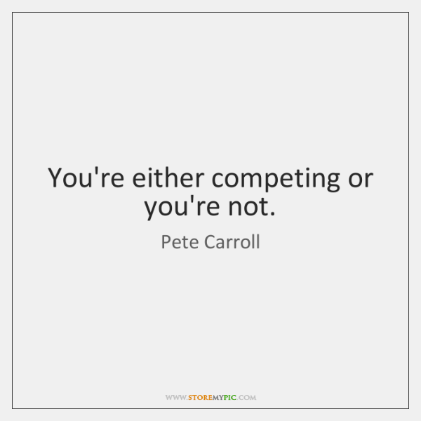 You're either competing or you're not.