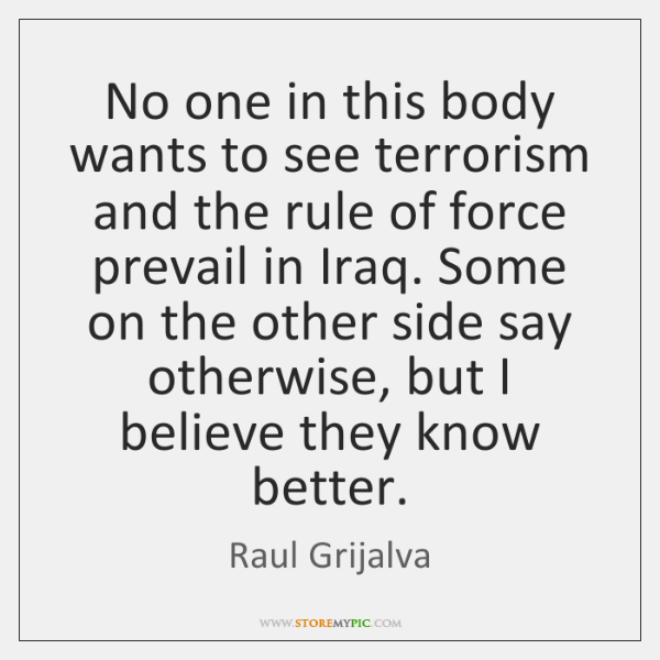 No one in this body wants to see terrorism and the rule ...