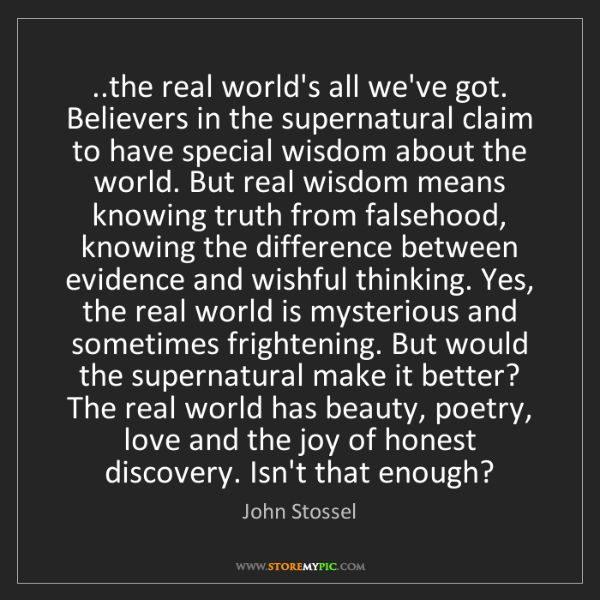 John Stossel: ..the real world's all we've got. Believers in the supernatural...