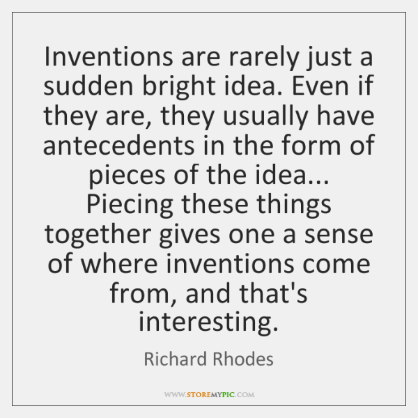 Inventions are rarely just a sudden bright idea. Even if they are, ...