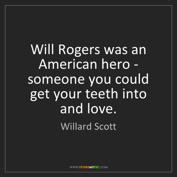 Willard Scott: Will Rogers was an American hero - someone you could...