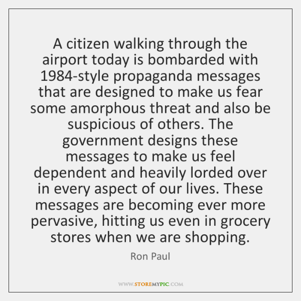 A citizen walking through the airport today is bombarded with 1984-style propaganda ...