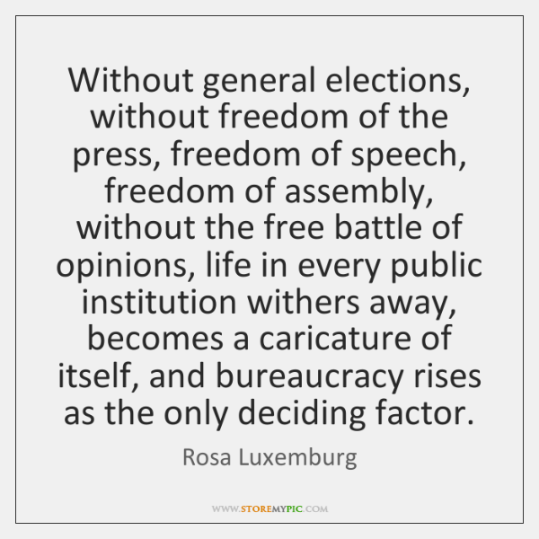 Without general elections, without freedom of the press, freedom of speech, freedom ...