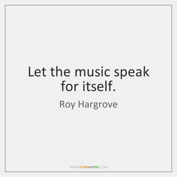 Let the music speak for itself.