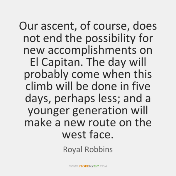 Our ascent, of course, does not end the possibility for new accomplishments ...