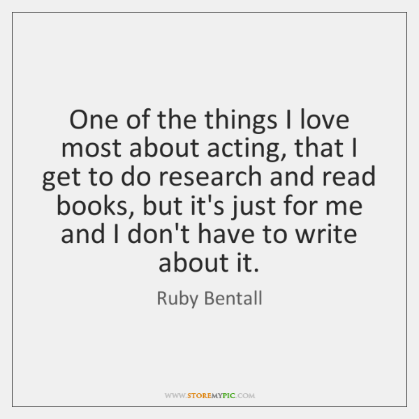 One of the things I love most about acting, that I get ...