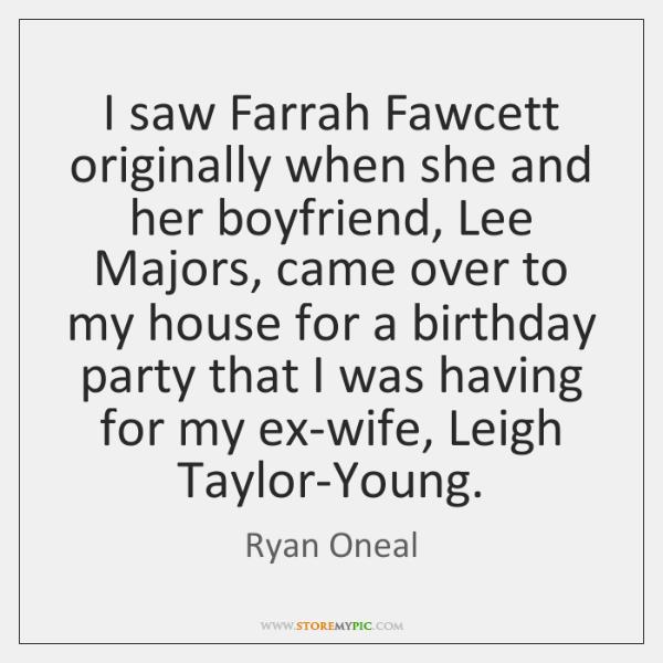 I saw Farrah Fawcett originally when she and her boyfriend, Lee Majors, ...