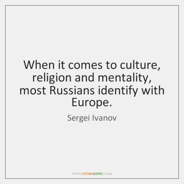 When it comes to culture, religion and mentality, most Russians identify with ...