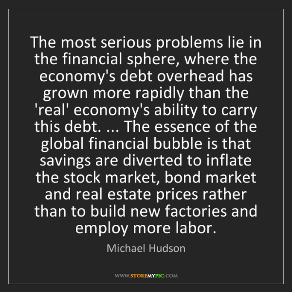 Michael Hudson: The most serious problems lie in the financial sphere,...