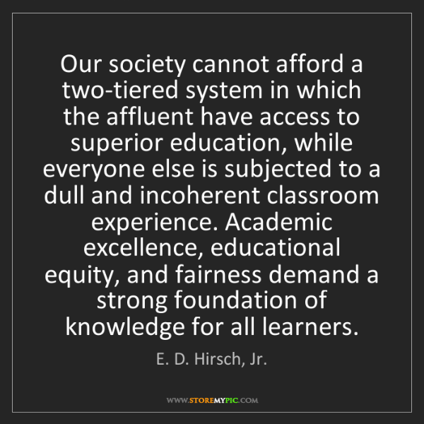 E. D. Hirsch, Jr.: Our society cannot afford a two-tiered system in which...
