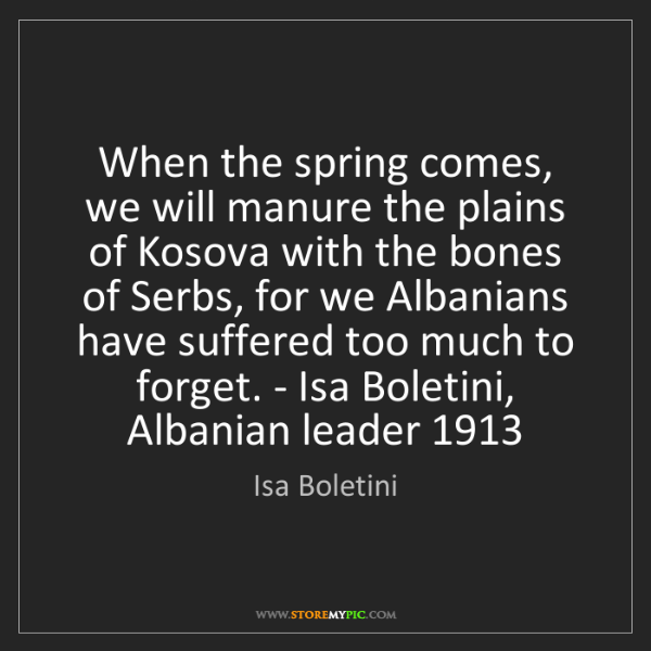 Isa Boletini: When the spring comes, we will manure the plains of Kosova...