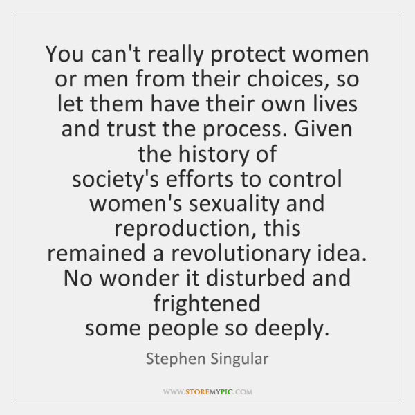 You can't really protect women or men from their choices, so let ...