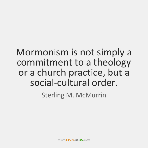 Mormonism is not simply a commitment to a theology or a church ...