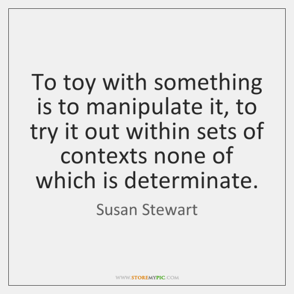 To toy with something is to manipulate it, to try it out ...