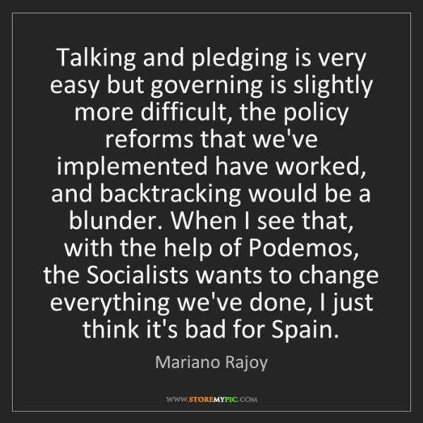Mariano Rajoy: Talking and pledging is very easy but governing is slightly...