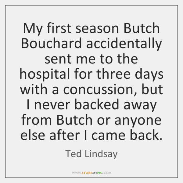 My first season Butch Bouchard accidentally sent me to the hospital for ...