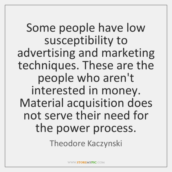 Some people have low susceptibility to advertising and marketing techniques. These are ...