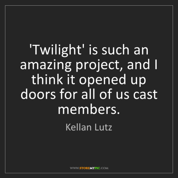 Kellan Lutz: 'Twilight' is such an amazing project, and I think it...
