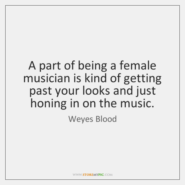 A part of being a female musician is kind of getting past ...