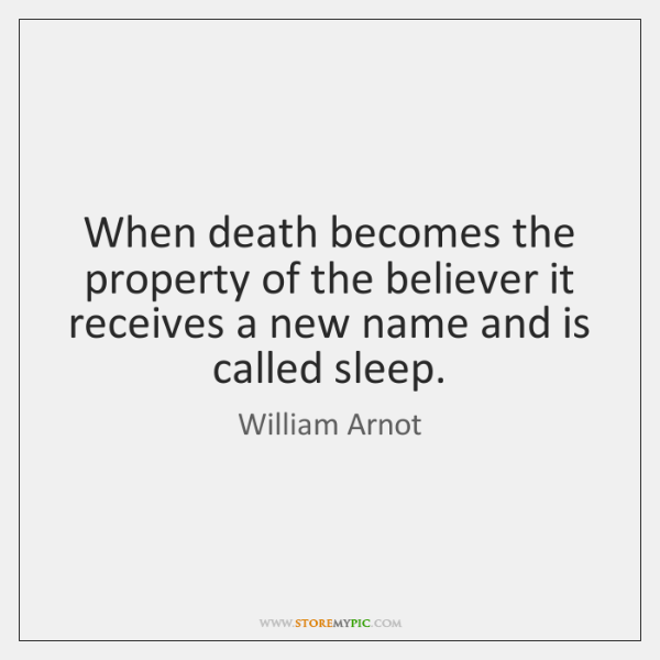 When death becomes the property of the believer it receives a new ...