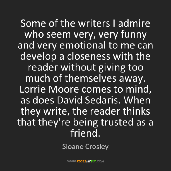 Sloane Crosley: Some of the writers I admire who seem very, very funny...