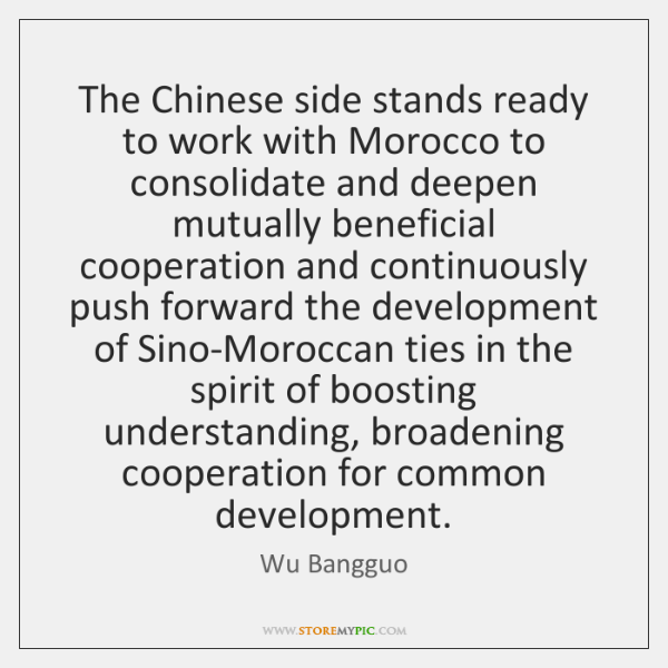 The Chinese side stands ready to work with Morocco to consolidate and ...